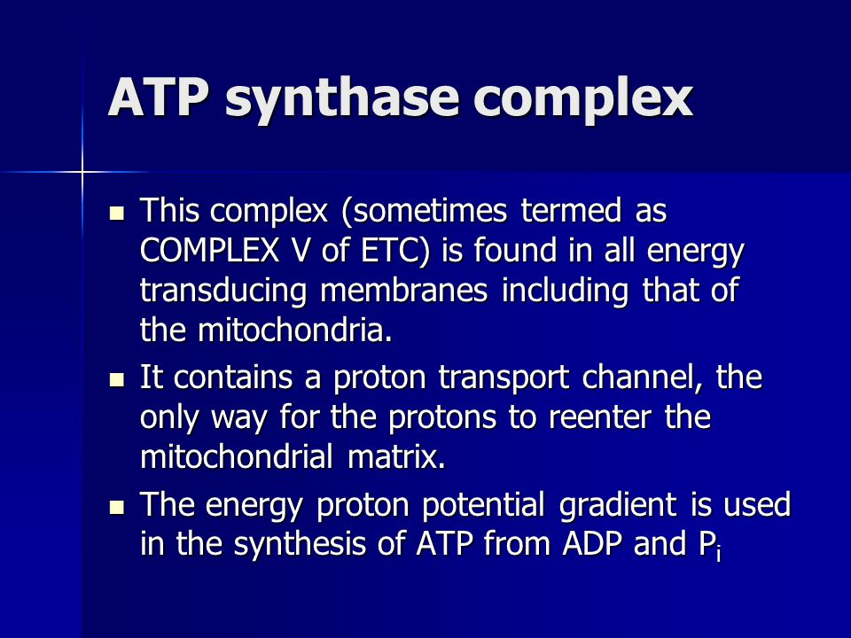 ATP synthase complex This complex (sometimes termed as COMPLEX V of ETC) is found in all energy transducing membranes including that of the mitochondr