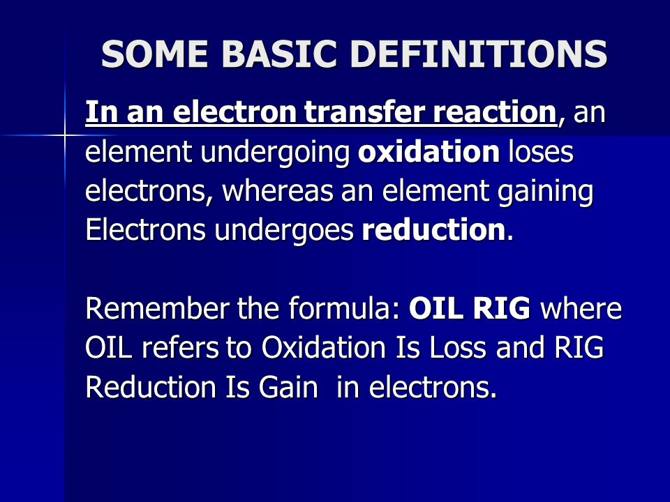 SOME BASIC DEFINITIONS In an electron transfer reaction, an element undergoing oxidation loses electrons, whereas an element gaining Electrons undergo