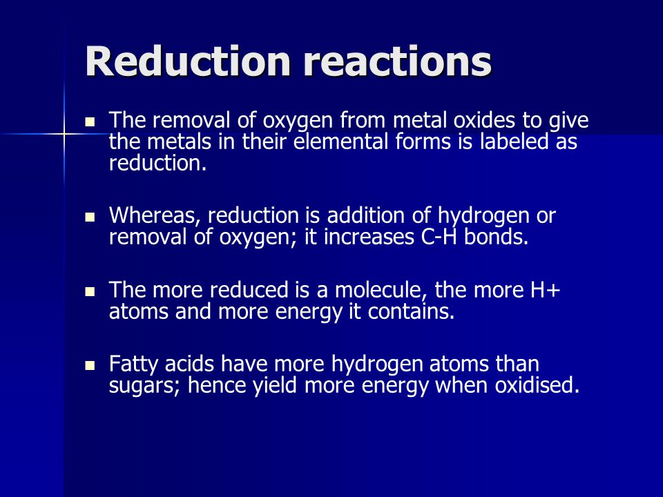Reduction reactions The removal of oxygen from metal oxides to give the metals in their elemental forms is labeled as reduction. Whereas, reduction is