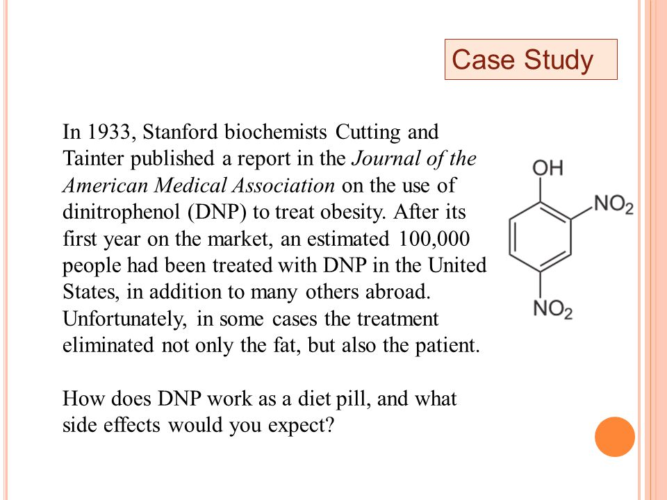 Case Study In 1933, Stanford biochemists Cutting and Tainter published a report in the Journal of the American Medical Association on the use of dinitrophenol (DNP) to treat obesity.