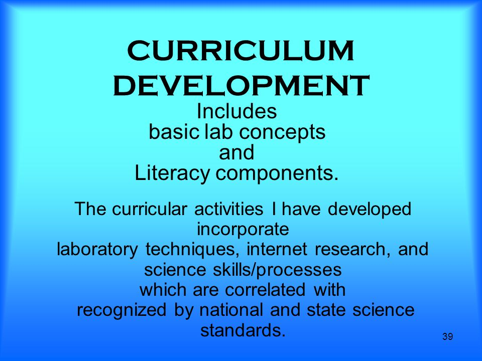 CURRICULUM DEVELOPMENT Includes basic lab concepts and Literacy components.
