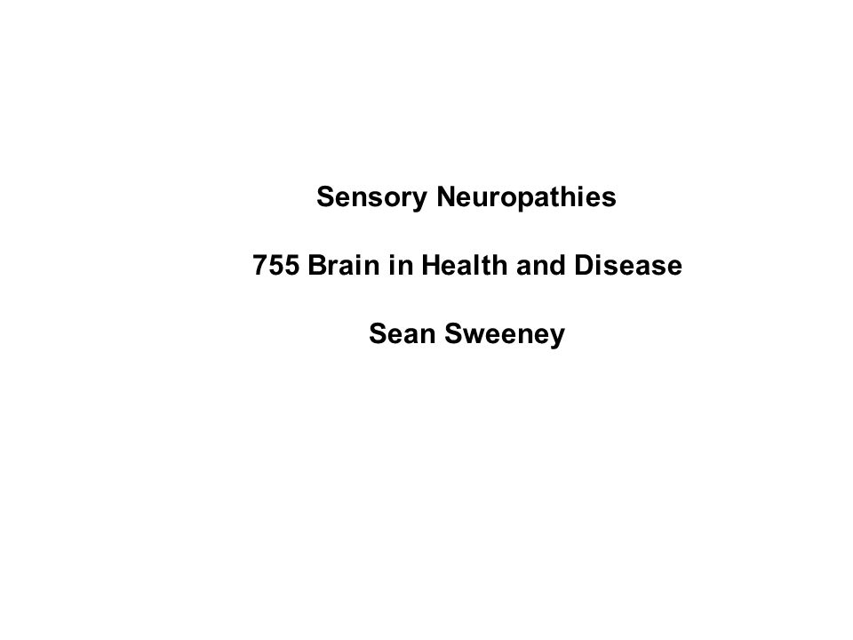 Sensory Neuropathies 755 Brain in Health and Disease Sean Sweeney