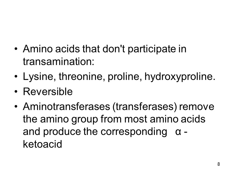 Amino acids that don't participate in transamination: Lysine, threonine, proline, hydroxyproline. Reversible Aminotransferases (transferases) remove t