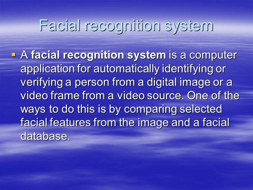 Facial recognition system  A facial recognition system is a computer application for automatically identifying or verifying a person from a digital image or a video frame from a video source.