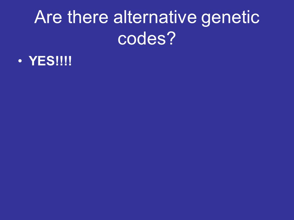 Are there alternative genetic codes? YES!!!!