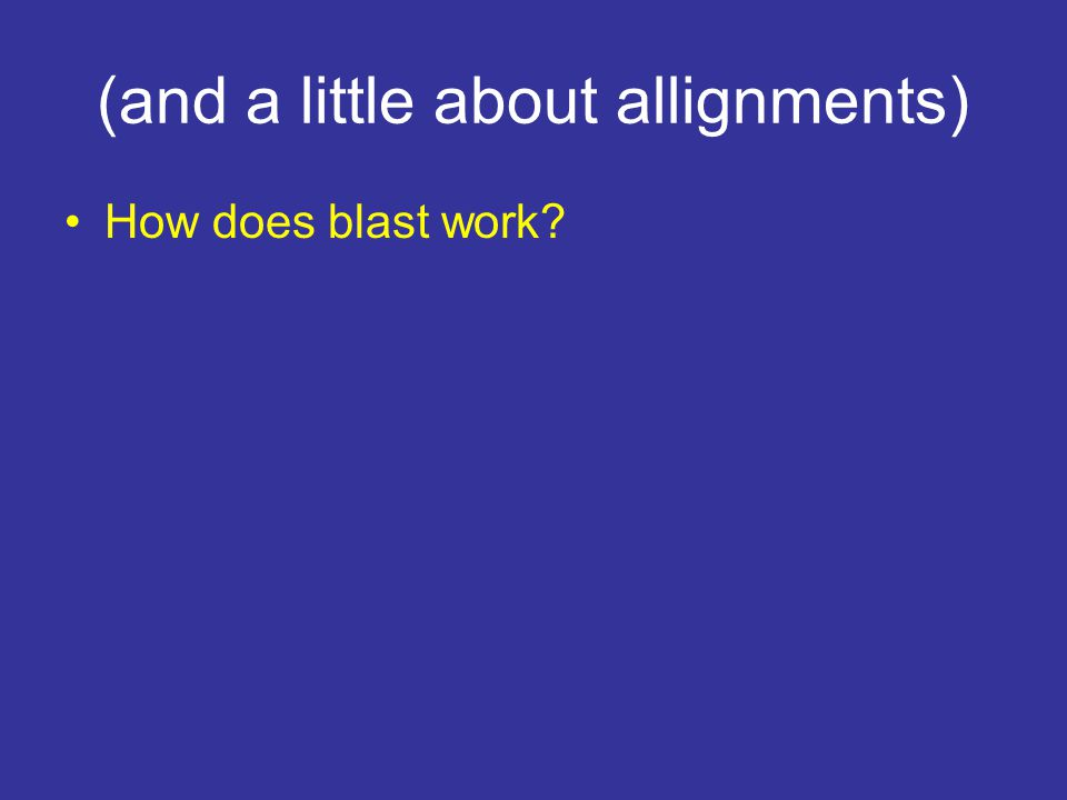 (and a little about allignments) How does blast work?
