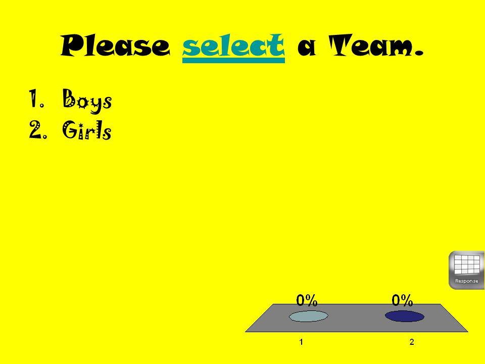 Please select a Team.select 1.Boys 2.Girls