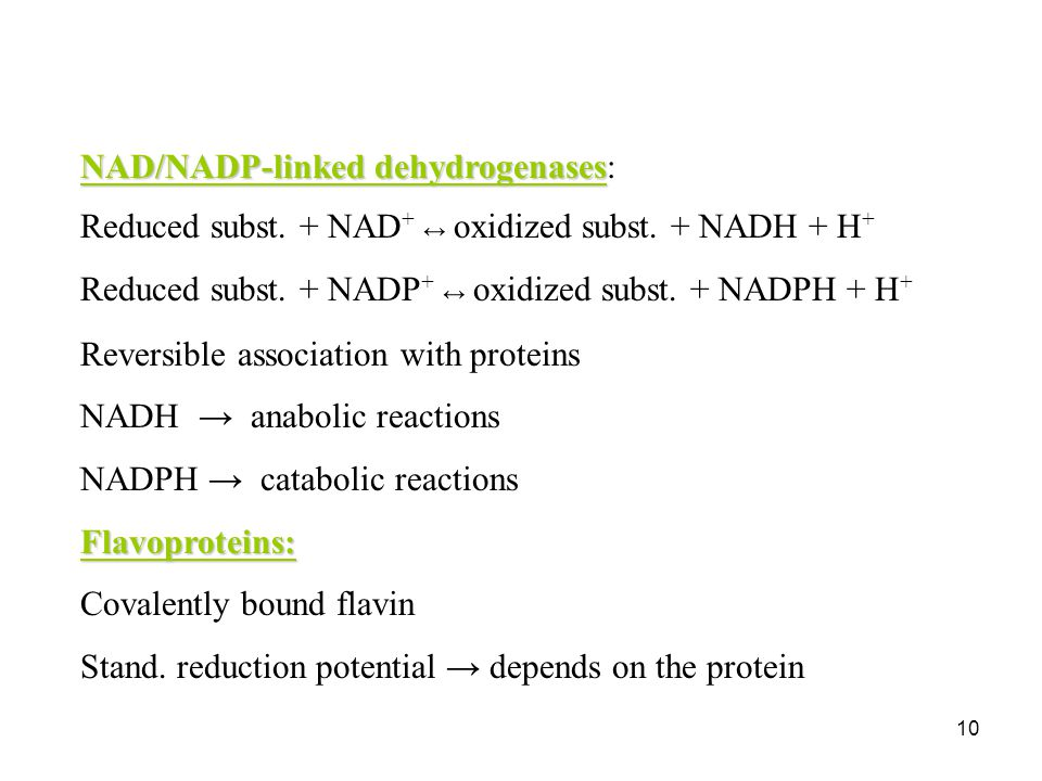10 NAD/NADP-linked dehydrogenases NAD/NADP-linked dehydrogenases: Reduced subst. + NAD + ↔ oxidized subst. + NADH + H + Reduced subst. + NADP + ↔ oxid
