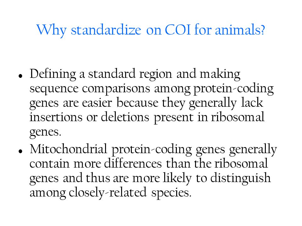 Why standardize on COI for animals? Defining a standard region and making sequence comparisons among protein-coding genes are easier because they gene