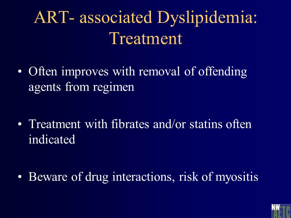 Often improves with removal of offending agents from regimen Treatment with fibrates and/or statins often indicated Beware of drug interactions, risk