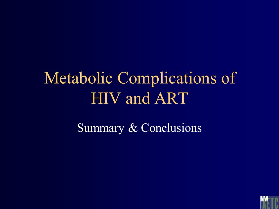 Metabolic Complications of HIV and ART Summary & Conclusions
