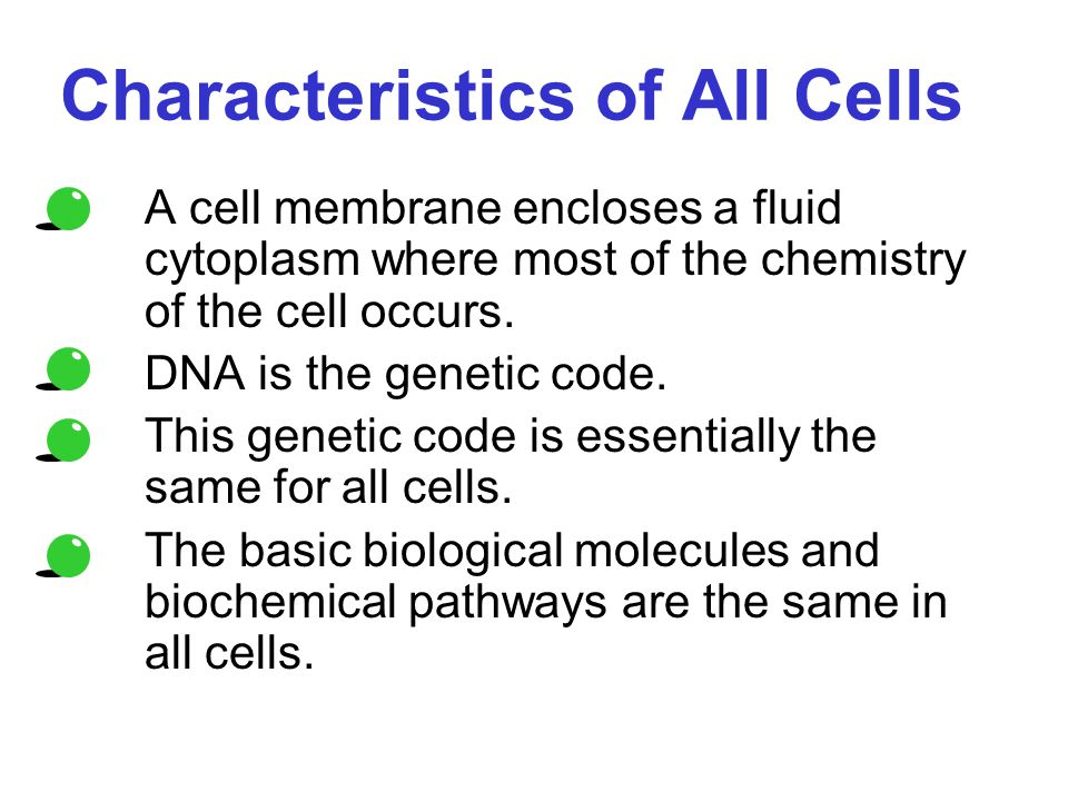 Characteristics of All Cells A cell membrane encloses a fluid cytoplasm where most of the chemistry of the cell occurs.
