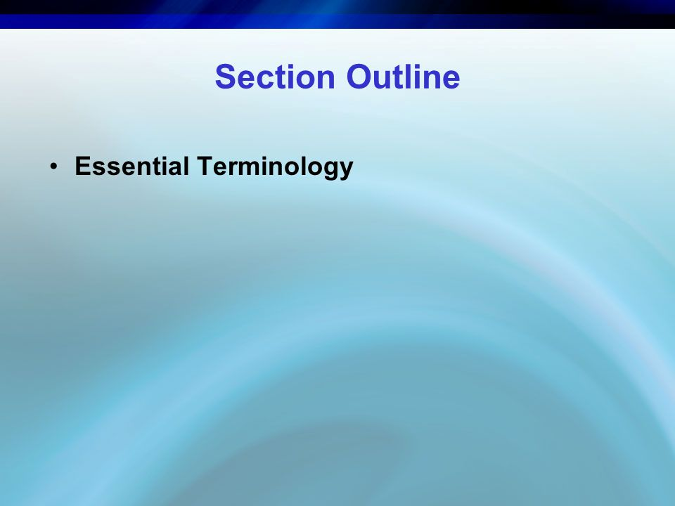 Section Outline Essential Terminology