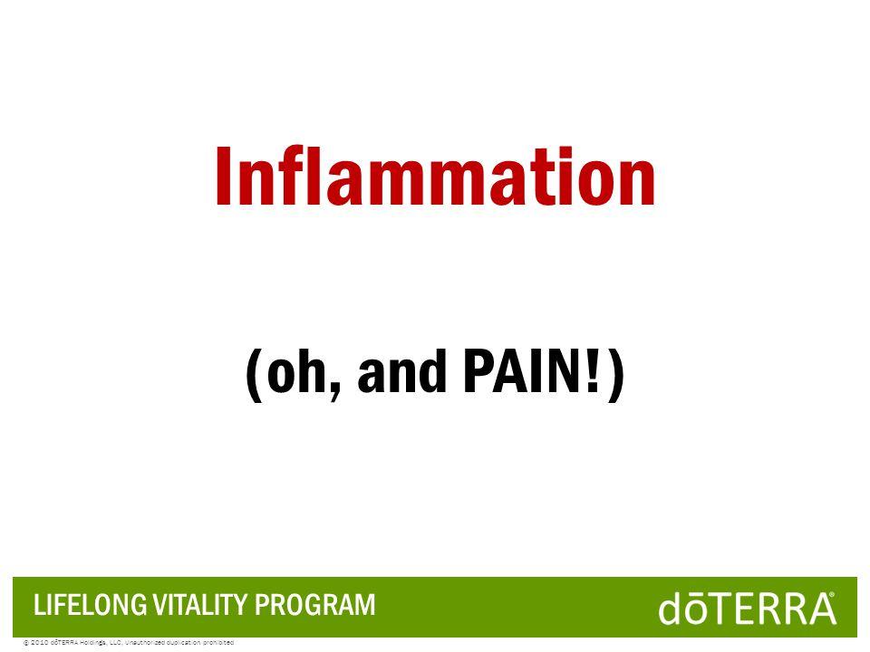   Oxidation Inflammation LIFELONG VITALITY PROGRAM © 2010 dōTERRA Holdings, LLC, Unauthorized duplication prohibited