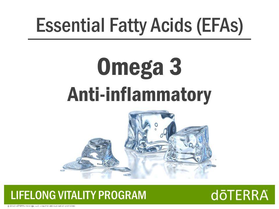 Omega 6 Omega 3 1:1 LIFELONG VITALITY PROGRAM © 2010 dōTERRA Holdings, LLC, Unauthorized duplication prohibited Dietary EFAs--We Need Balance!