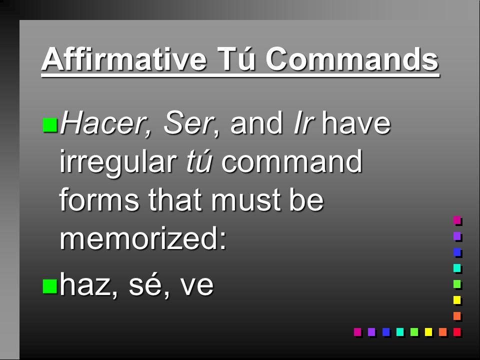 Affirmative Tú Commands n Venir (Infinitive) Yo form.
