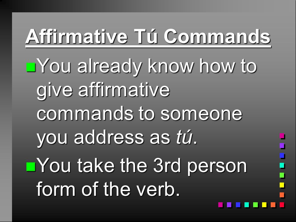 Affirmative Tú Commands Page 121 – Chapter 3 Realidades 3