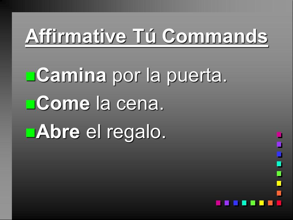 Affirmative Tú Commands n You already know how to give affirmative commands to someone you address as tú.