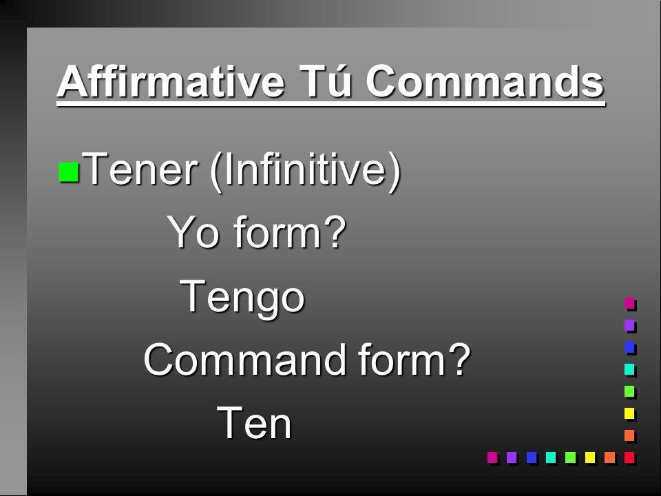 Affirmative Tú Commands n Poner (Infinitive) Yo form.