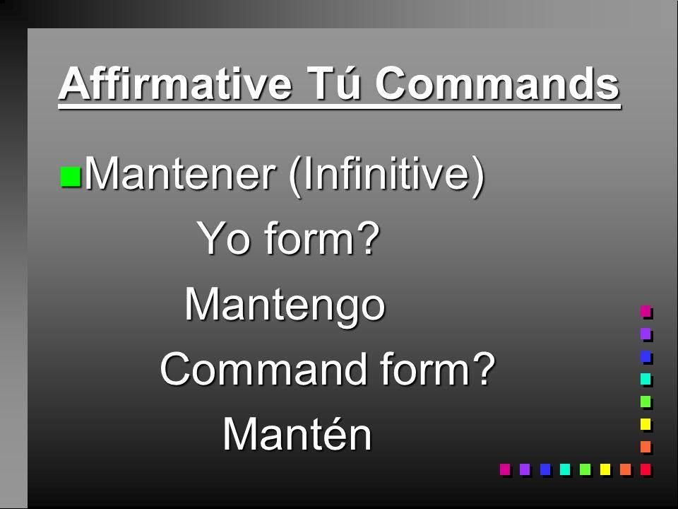 Affirmative Tú Commands n Tener (Infinitive) Yo form.