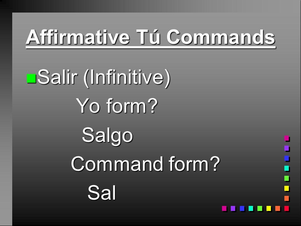 Affirmative Tú Commands n Decir (Infinitive) Yo form.