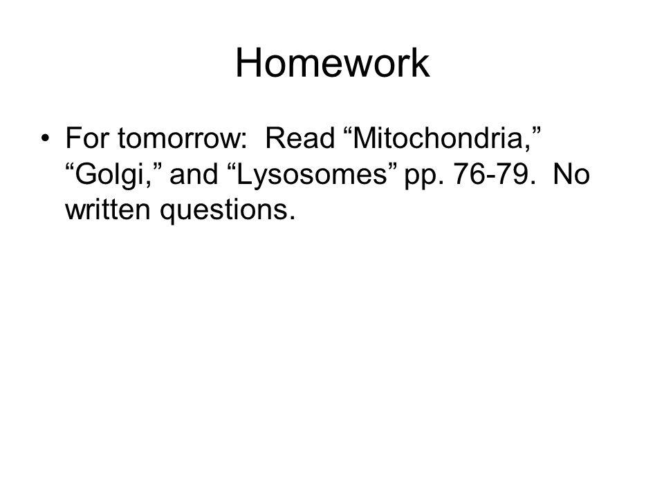 Homework For tomorrow: Read Mitochondria, Golgi, and Lysosomes pp.