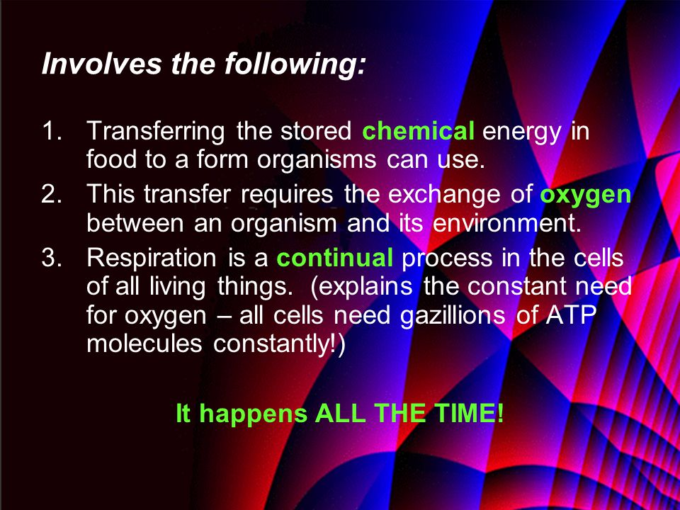 Involves the following: 1.Transferring the stored chemical energy in food to a form organisms can use.