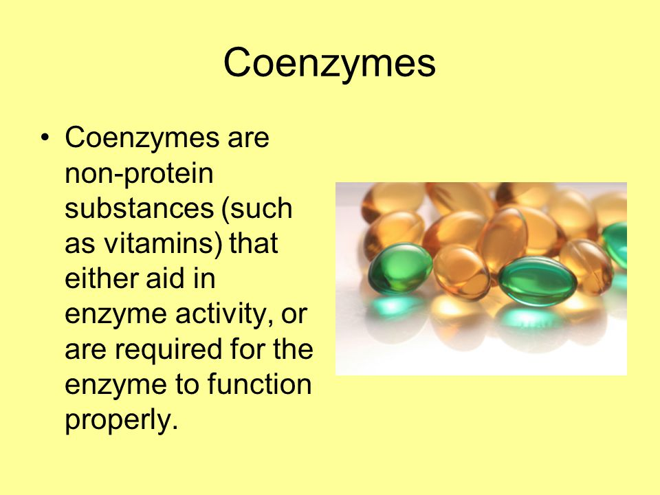 Coenzymes Coenzymes are non-protein substances (such as vitamins) that either aid in enzyme activity, or are required for the enzyme to function prope