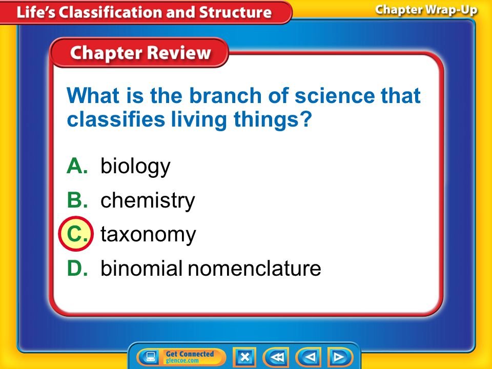 Chapter Review – MC2 A.biology B.chemistry C.taxonomy D.binomial nomenclature What is the branch of science that classifies living things?