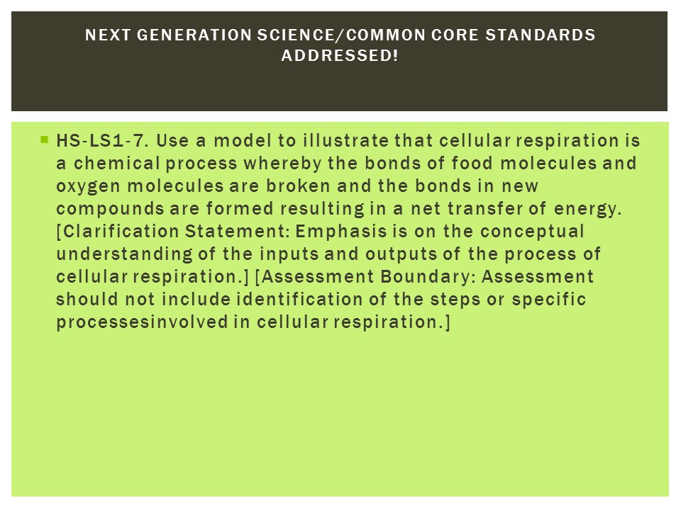  HS ‐ LS1 ‐ 7. Use a model to illustrate that cellular respiration is a chemical process whereby the bonds of food molecules and oxygen molecules are