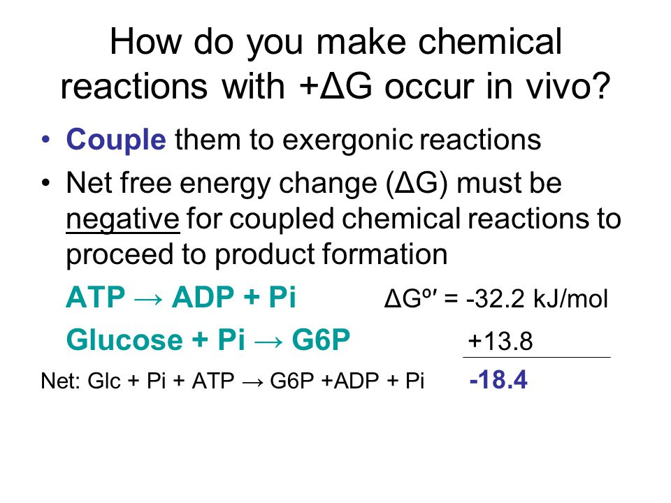How do you make chemical reactions with +ΔG occur in vivo.