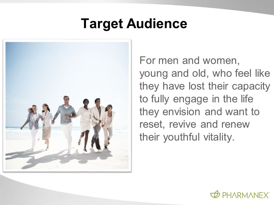 Target Audience For men and women, young and old, who feel like they have lost their capacity to fully engage in the life they envision and want to re
