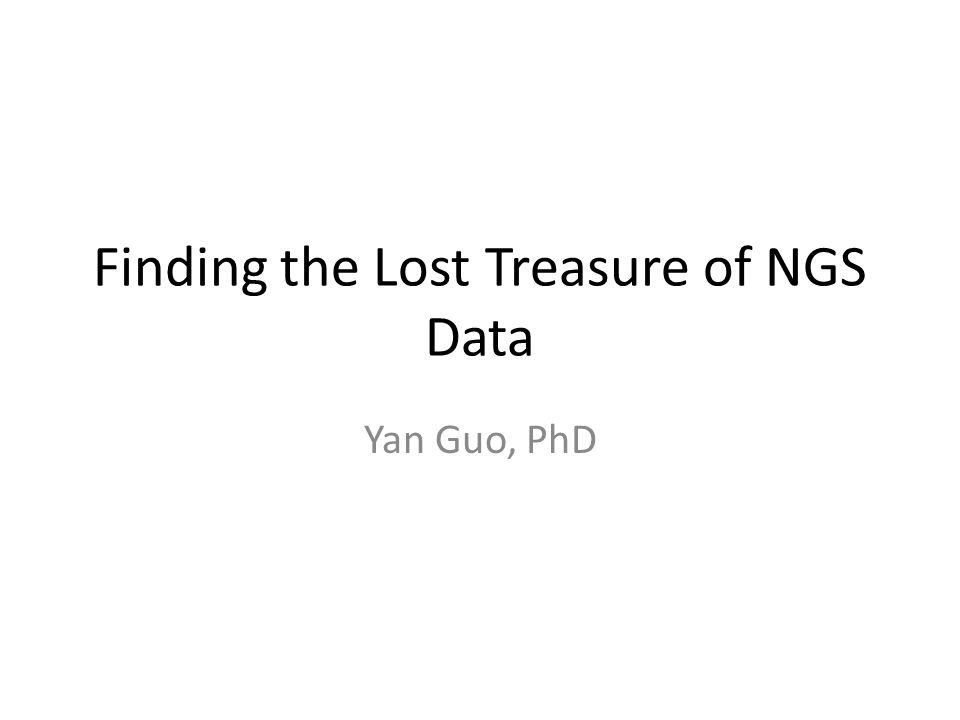 Finding the Lost Treasure of NGS Data Yan Guo, PhD