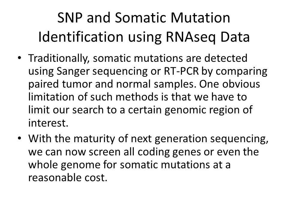 SNP and Somatic Mutation Identification using RNAseq Data Traditionally, somatic mutations are detected using Sanger sequencing or RT-PCR by comparing paired tumor and normal samples.