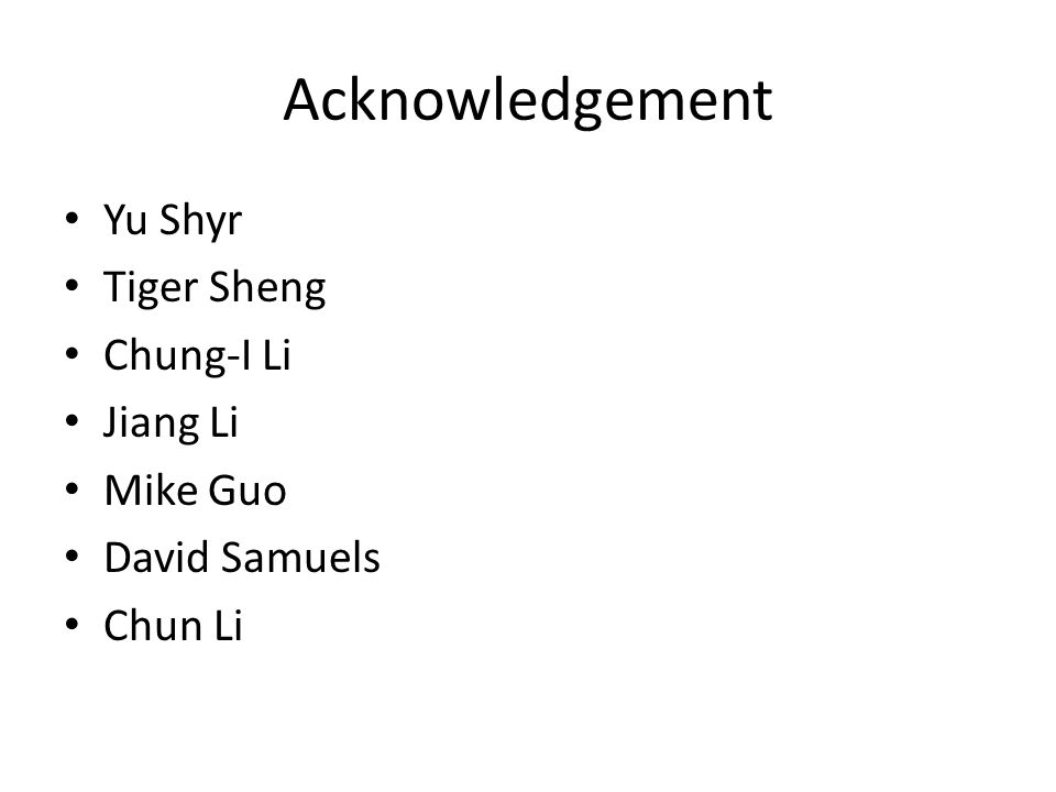 Acknowledgement Yu Shyr Tiger Sheng Chung-I Li Jiang Li Mike Guo David Samuels Chun Li