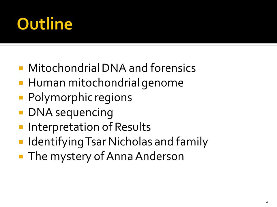  Mitochondrial DNA and forensics  Human mitochondrial genome  Polymorphic regions  DNA sequencing  Interpretation of Results  Identifying Tsar Nicholas and family  The mystery of Anna Anderson 2