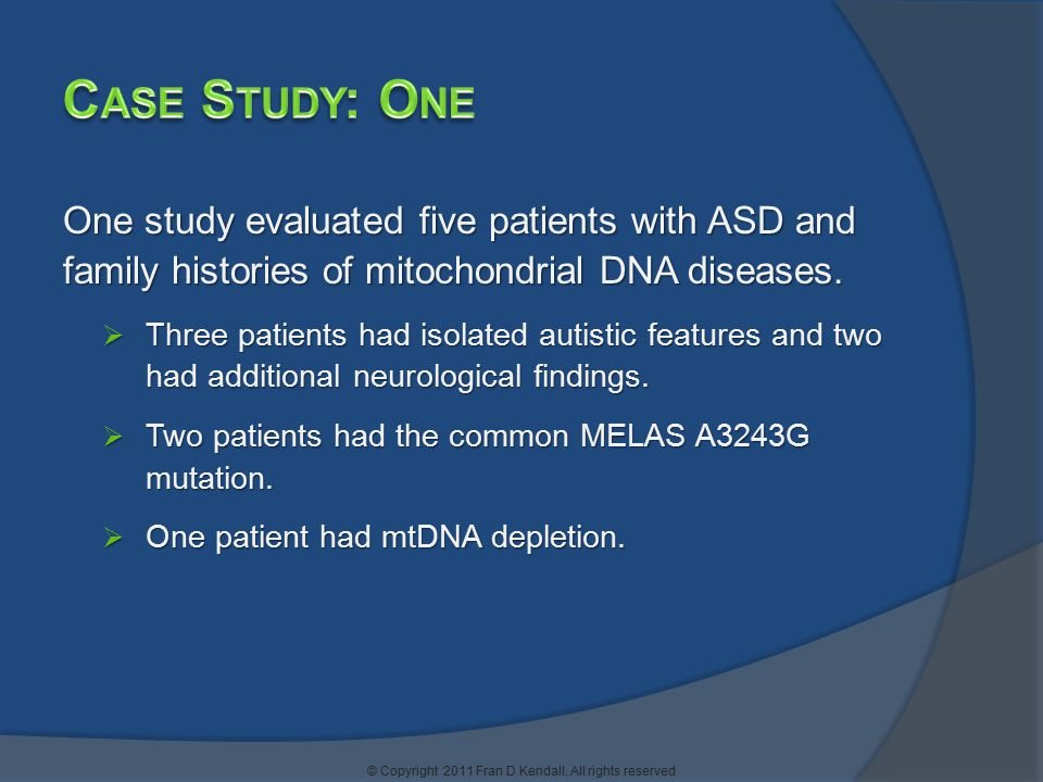 One study evaluated five patients with ASD and family histories of mitochondrial DNA diseases.