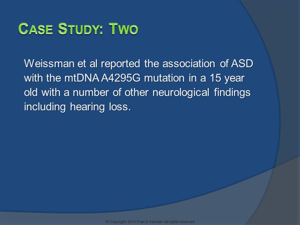Weissman et al reported the association of ASD with the mtDNA A4295G mutation in a 15 year old with a number of other neurological findings including hearing loss.