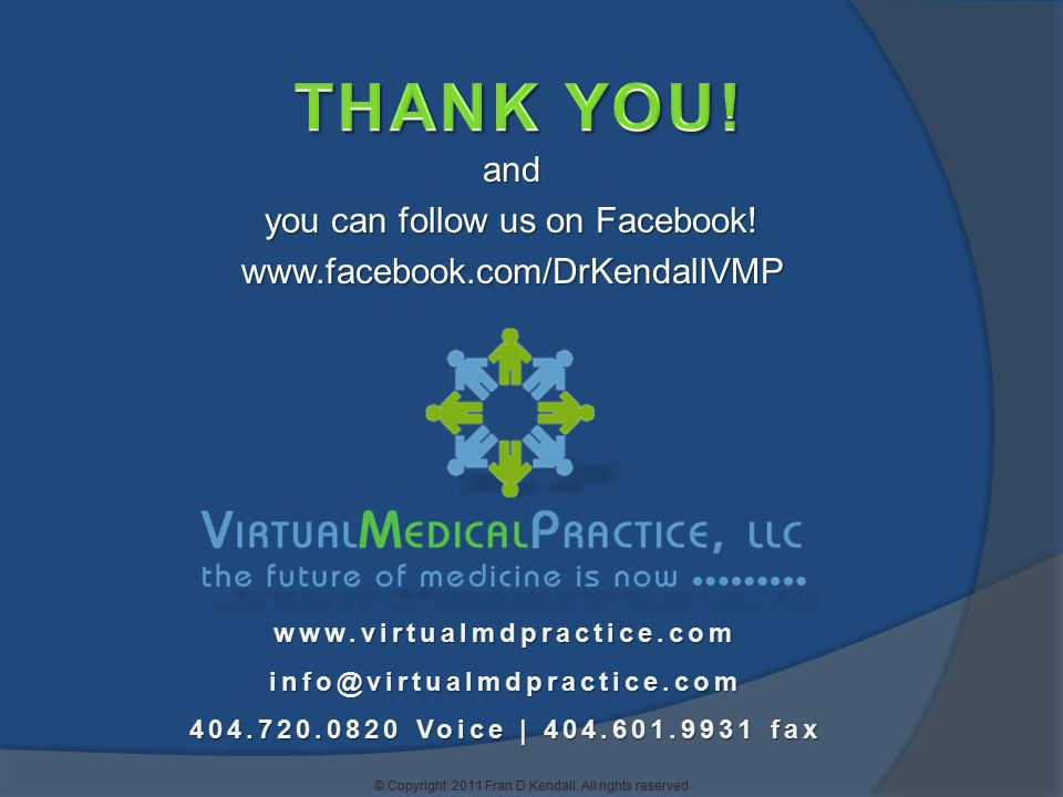 and you can follow us on Facebook! www.facebook.com/DrKendallVMP www.virtualmdpractice.cominfo@virtualmdpractice.com 404.720.0820 Voice   404.601.9931