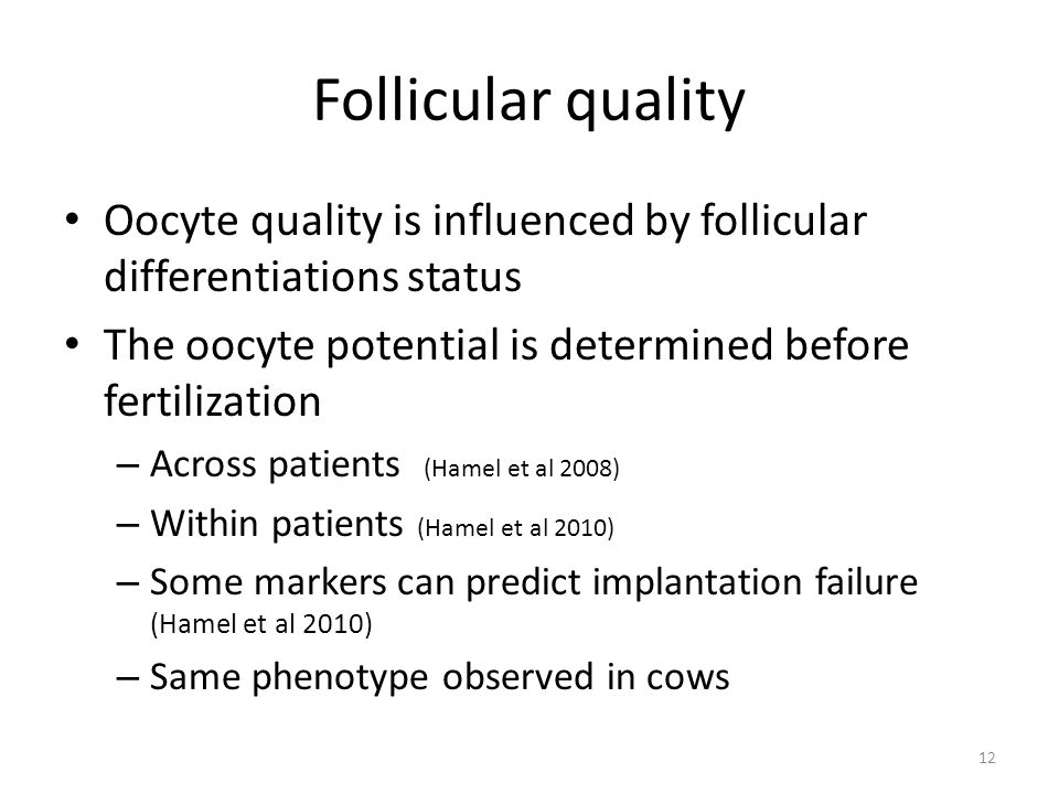 Follicular quality Oocyte quality is influenced by follicular differentiations status The oocyte potential is determined before fertilization – Across