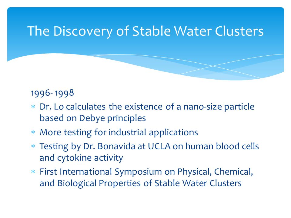  Discovered with an atomic force microscope  4 th stage of water (between liquid and solid)  A solid phase of water highly polar, stable at room temperature & normal pressure (Lo, Gann)  SWCs in the form of double helix have applications for health Why double helix shaped stable water clusters?