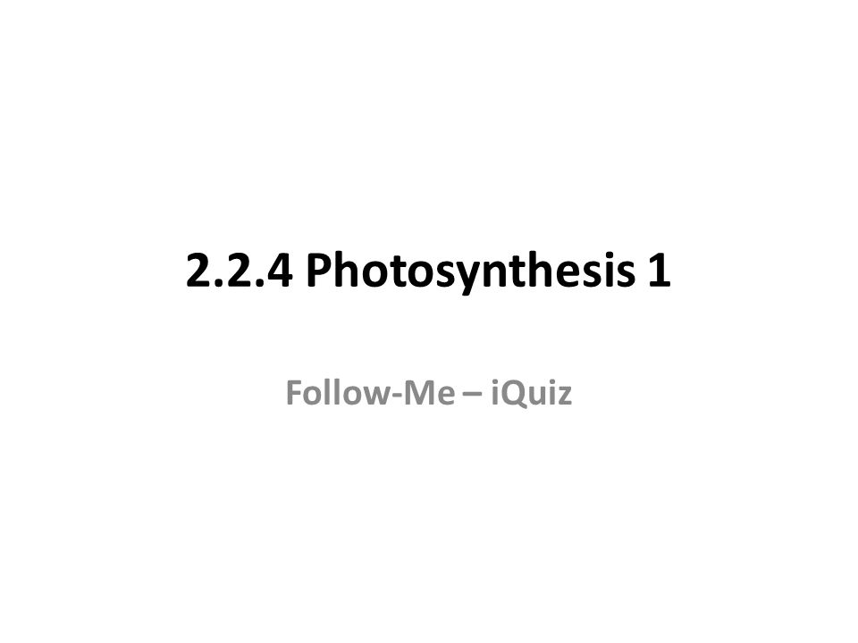 2.2.4 Photosynthesis 1 Follow-Me – iQuiz