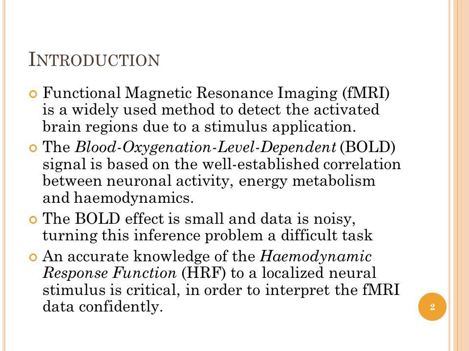 I NTRODUCTION Functional Magnetic Resonance Imaging (fMRI) is a widely used method to detect the activated brain regions due to a stimulus application.