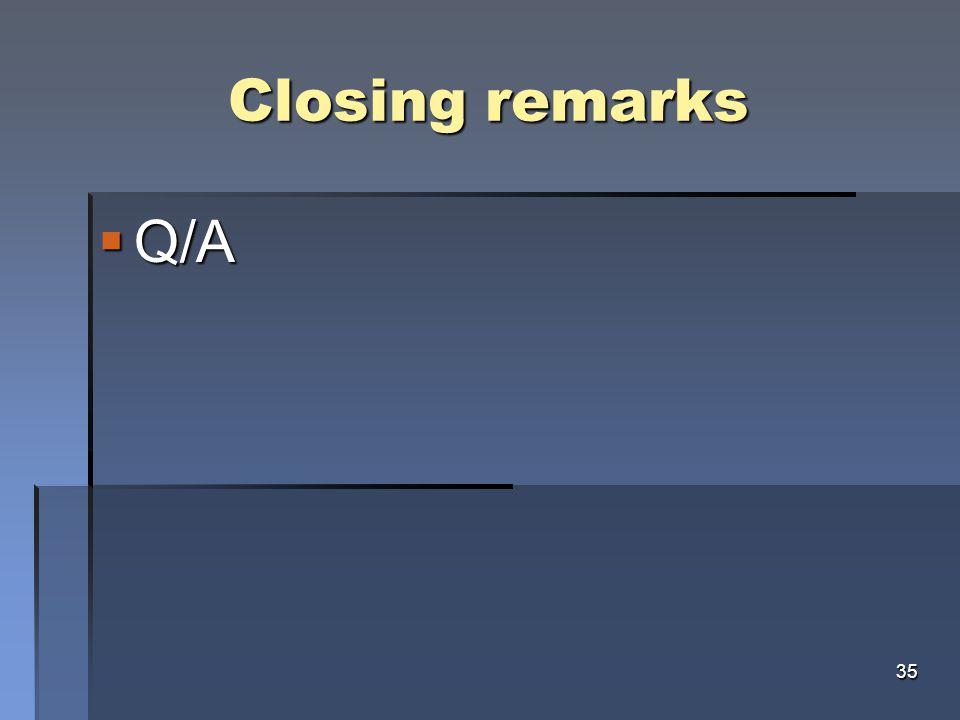 Closing remarks  Q/A 35
