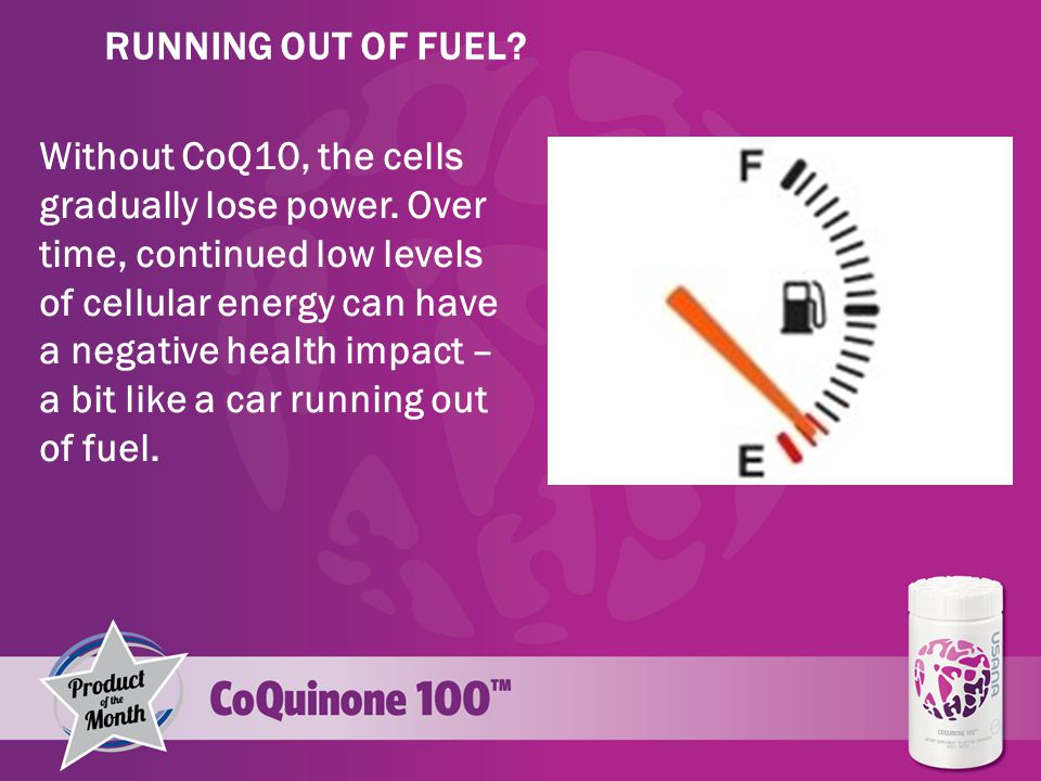 Without CoQ10, the cells gradually lose power.