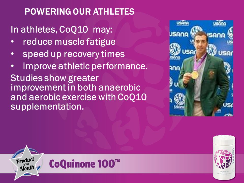 In athletes, CoQ10 may: reduce muscle fatigue speed up recovery times improve athletic performance.