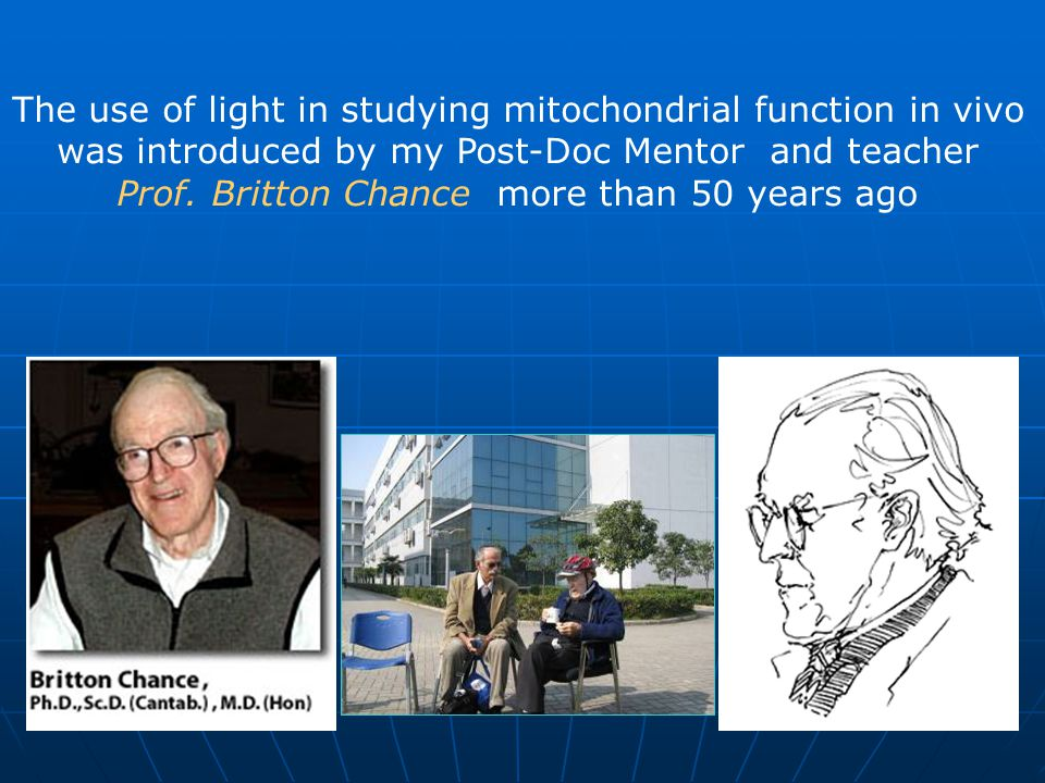 The use of light in studying mitochondrial function in vivo was introduced by my Post-Doc Mentor and teacher Prof. Britton Chance more than 50 years a
