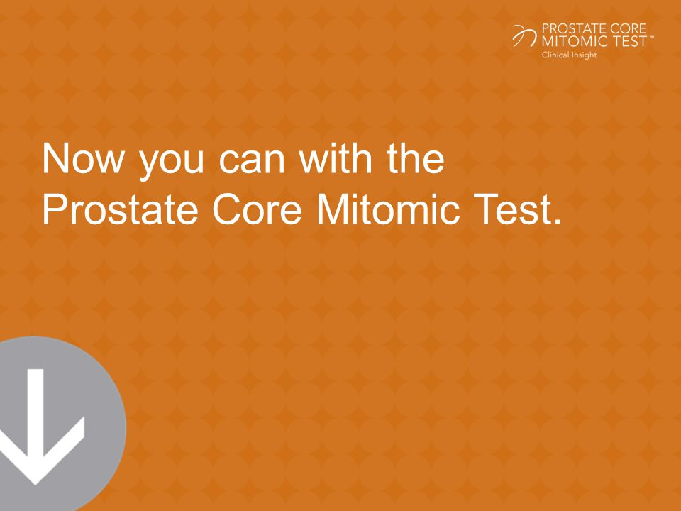 Now you can with the Prostate Core Mitomic Test.