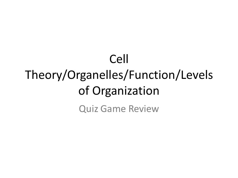 Cell Theory/Organelles/Function/Levels of Organization Quiz Game Review