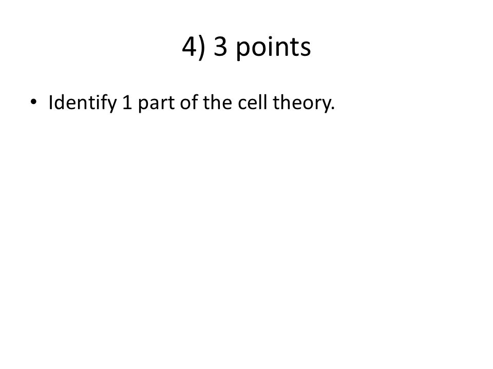 4) 3 points Identify 1 part of the cell theory.